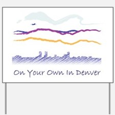 On Your Own In Denver Yard Sign