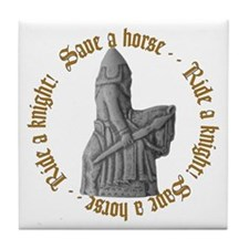 SAVE A KNIGHT...RIDE A KNIGHT Tile Coaster