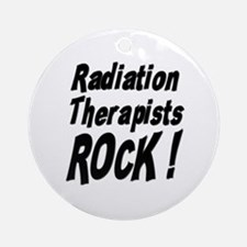 Radiation Therapists Rock ! Ornament (Round)