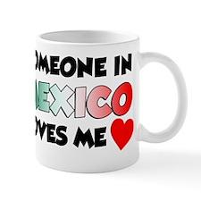 Someone In Mexico Loves Me Mug