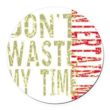 Dont Waste My Time - Entertain Me Round Car Magnet