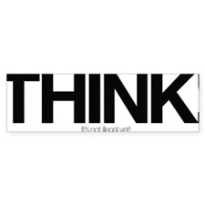 Think - Its Not Illegal Yet! Bumper Sticker