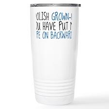 Foolish Grown-Up You Have Put M Travel Mug