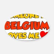 Someone IN Belgium Loves Me Oval Car Magnet