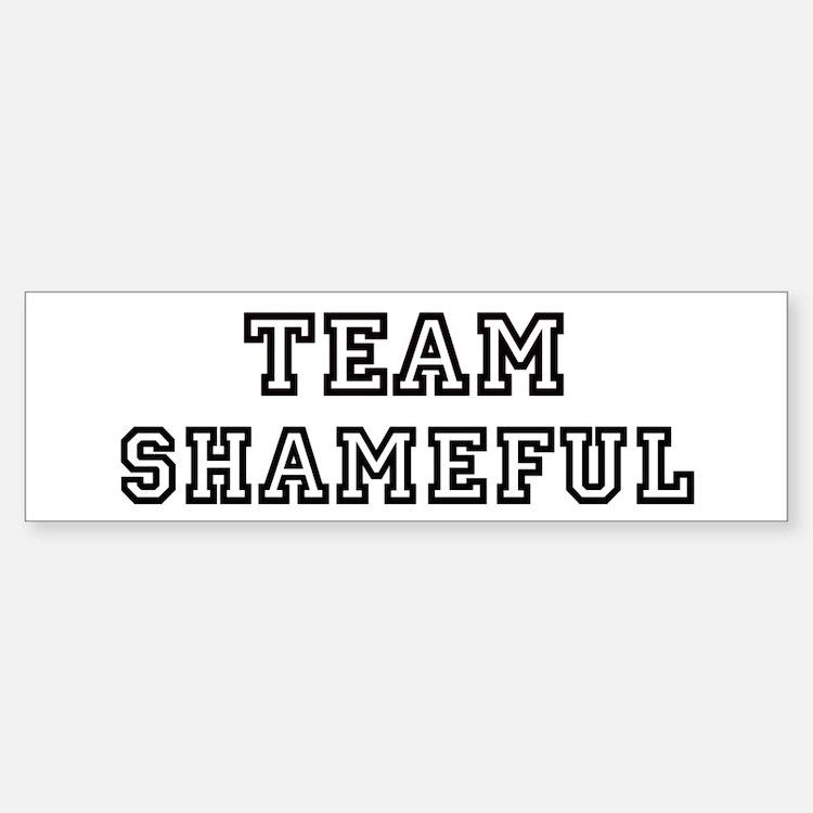 Team SHAMEFUL Bumper Bumper Bumper Sticker