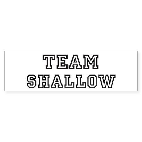 Team SHALLOW Bumper Sticker