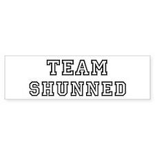Team SHUNNED Bumper Bumper Bumper Sticker