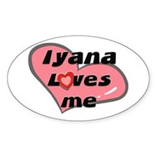 iyana loves me Oval Decal