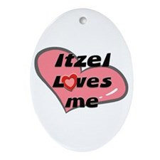 itzel loves me  Oval Ornament