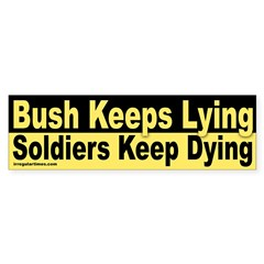 Bush Keeps Lying, Soldiers Keep Dying