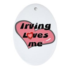 irving loves me  Oval Ornament