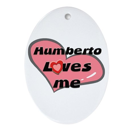 humberto loves me Oval Ornament