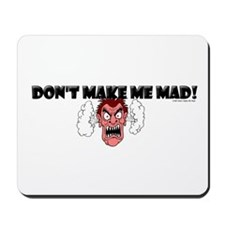 Don't Make Me Mad Mousepad