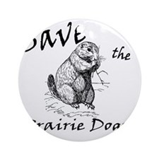 Save the Prairie Dogs! Round Ornament