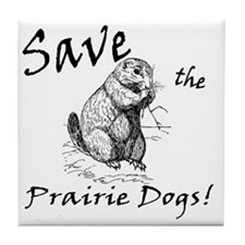 Save the Prairie Dogs! Tile Coaster