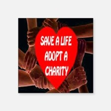 "Save A Life Adopt A Charity Square Sticker 3"" x 3"""