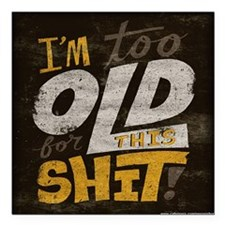 """Im Too Old For This T-Sh Square Car Magnet 3"""" x 3"""""""