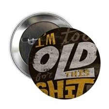 "Im Too Old For This T-Shirt 2.25"" Button"