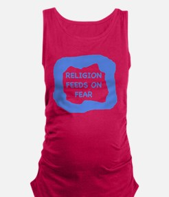 Religion feeds on fear  Maternity Tank Top