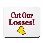 Cut  Our Losses!  Mousepad
