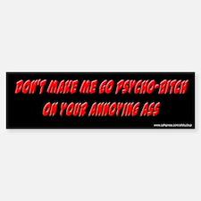 Psycho Bitch Bumper Bumper Bumper Sticker