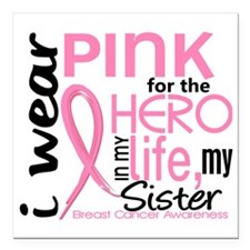 "- Hero in Life Sister Br Square Car Magnet 3"" x 3"""