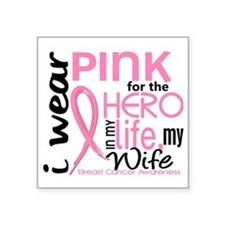 "- Hero in Life Wife Breast  Square Sticker 3"" x 3"""