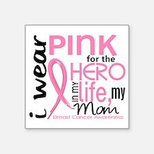 "- Hero in My Life 2 Mom Bre Square Sticker 3"" x 3"""