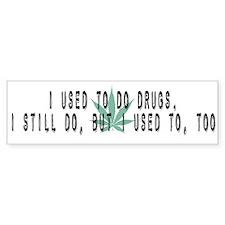 I Used To Do Drugs Bumper Bumper Sticker