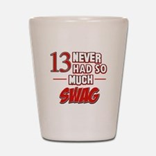 13 never had so much swag Shot Glass
