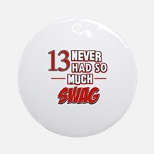 13 never had so much swag Ornament (Round)