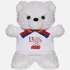13 never had so much swag Teddy Bear