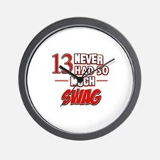 13 never had so much swag Wall Clock