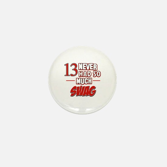 13 never had so much swag Mini Button