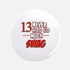 """13 never had so much swag 3.5"""" Button"""