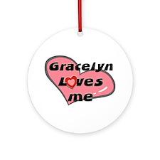 gracelyn loves me  Ornament (Round)