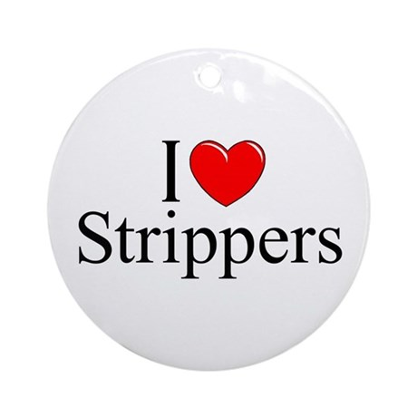"""""""I Love (Heart) Strippers"""" Ornament (Round)"""