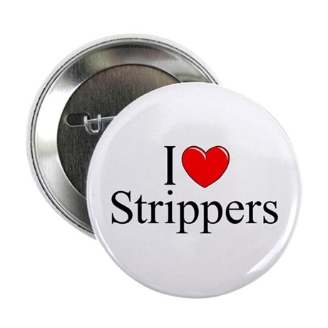 """I Love (Heart) Strippers"" 2.25"" Button"