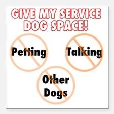 """Give my service dog spac Square Car Magnet 3"""" x 3"""""""