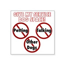 "Give my service dog space Square Sticker 3"" x 3"""