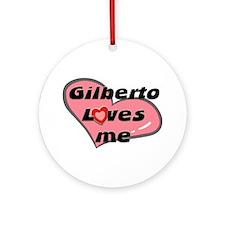 gilberto loves me  Ornament (Round)