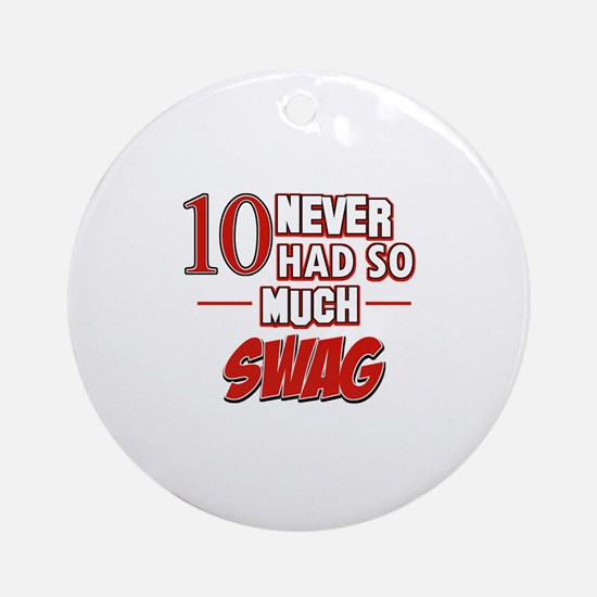10 never had so much swag Ornament (Round)