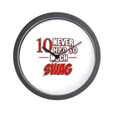 10 never had so much swag Wall Clock