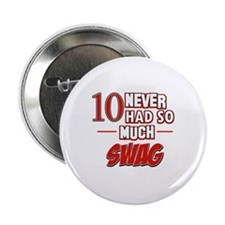"""10 never had so much swag 2.25"""" Button"""