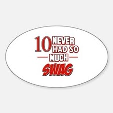 10 never had so much swag Decal
