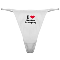 I Love Rubber Stamping Classic Thong