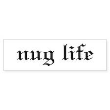 Nug Life Bumper Bumper Sticker