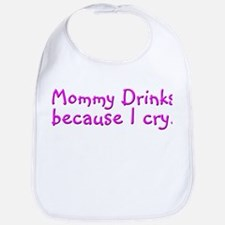Mommy Drink Because I Cry Bib