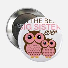 """Im the Best Big Sister ever 2.25"""" Button"""