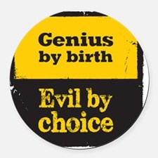 Genius By Birth, Evil By Choice Round Car Magnet